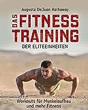 Das Fitnesstraining der Eliteeinheiten: Workouts für Muskelaufbau und mehr Fitness - Augusta DeJuan Hathaway
