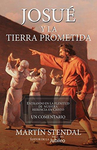 Josue y la Tierra Prometida: Entrando en la Plenitud de Nuestra Herencia en Cristo por Martin Stendal