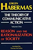 The Theory of Communicative Action: Volume 1: Reason and the Rationalization of Society: Reason and the Rationalisation of Society (The Theory of Communicative Action, Vol1)
