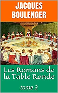 Les Romans De La Table Ronde Tome 3 Babelio