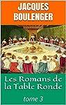 Les Romans de la Table Ronde: tome 3 par Boulenger