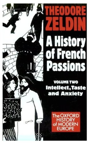 A History of French Passions: Intellect, Taste and Anxiety v.2: Intellect, Taste and Anxiety Vol 2 (Oxford History of Modern Europe)