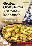 Großes Oberpfälzer Kartoffelkochbuch: 414 Original-Rezepte aus der bayerischen Erdäpfelpfalz nachgekocht von Chefkoch Dieter Haas - Inge Häußler