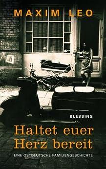 Haltet euer Herz bereit: Eine ostdeutsche Familiengeschichte (German Edition) by [Leo, Maxim]