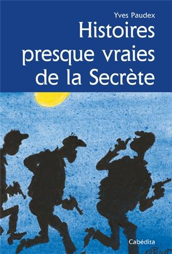 HISTOIRES PRESQUES VRAIES DE LA SECRETE par YVES PAUDEX