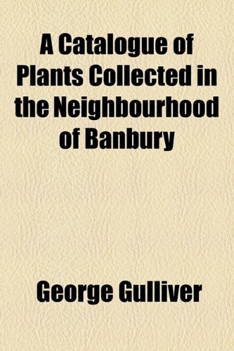A Catalogue of Plants Collected in the Neighbourhood of Banbury