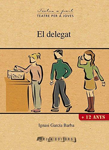 El delegat (Textos a part (Teatre per a joves)) por Ignasi García Barba