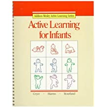 Active Learning for Infants Copyright 1987 (Addison-Wesley Active Learning Series)