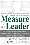 Measure of a Leader: The Legendary Leadership Formula That Inspires Initiative and Builds Commitment in Your Organization
