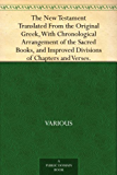 The New Testament Translated From the Original Greek, With Chronological Arrangement of the Sacred Books, and Improved Divisions of Chapters and Verses. (English Edition)