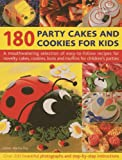180 Party Cakes & Cookies for Kids: A Fabulous Selection of Recipes for Novelty Cakes, Cookies, Buns and Muffins for Children's Parties