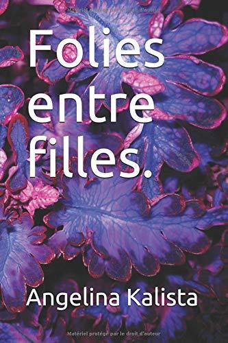 Folies entre filles. par Angelina Kalista