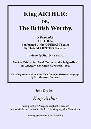 King Arthur: Zweisprachige Ausgabe englisch / deutsch, mit zusätzlicher  lautschriftlicher Übertragung der Musiktexte, herausgegeben von Klaus Miehling