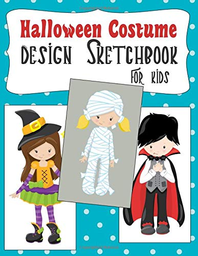 Halloween Costume Design Sketchbook For Kids: With Girl And Boy Fashion Figure Templates (Halloween Activities For Kids, Band 5)
