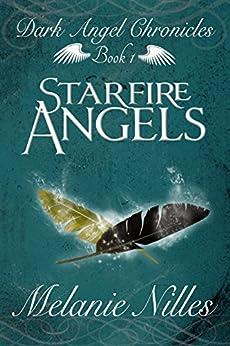 Starfire Angels (Starfire Angels: Dark Angel Chronicles Book 1) by [Nilles, Melanie]