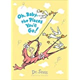 Oh, Baby, The Places You'll Go! (Dr. Seuss)