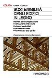 Sostenibilità degli edifici in legno. Indirizzi per la progettazione. Valutazione ambientale, sistemi costruttivi, processi di filiera, normativa e casi ... processi di filiera, normativa e casi studio