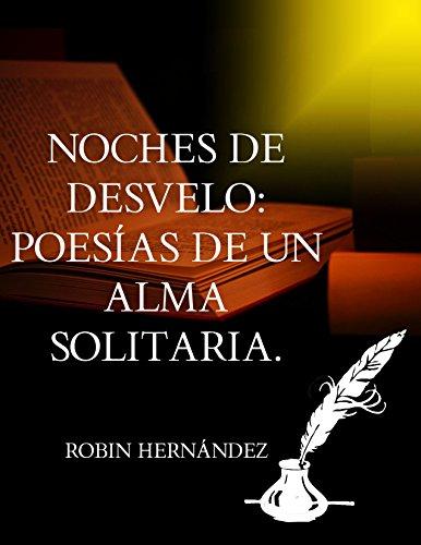 Noches de desvelo: Poesías de un alma solitaria. por Robin Hernández