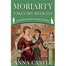Moriarty Takes His Medicine (A Professor & Mrs. Moriarty Mystery Book 2)