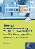 Büro 2.1 - Informationsverarbeitung, Word 2010 - PowerPoint 2010: Kaufmann/Kauffrau für Büromanagement