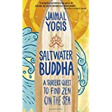 Saltwater Buddha: A Surfers Quest to Find Zen on the Sea by Jaimal Yogis (2009-06-01)