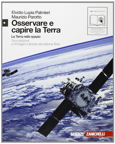 Osservare e capire la Terra. Immagini e itinerari del sistema terra. Con espansione online. Per le Scuole superiori: 1