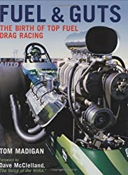 Fuel and Guts: The Birth of Top Fuel Drag Racing by Tom Madigan (2007-08-15)