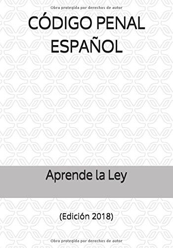 CÓDIGO PENAL ESPAÑOL: (Edición 2018) por Aprende la Ley