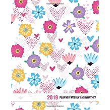 2019 Planner Weekly And Monthly: Daily Weekly Monthly Calendar Planner   Jan 2019 to Dec 2019 For Academic Agenda Schedule Organizer Logbook and Journal Notebook Planners   Happy Floral Cover