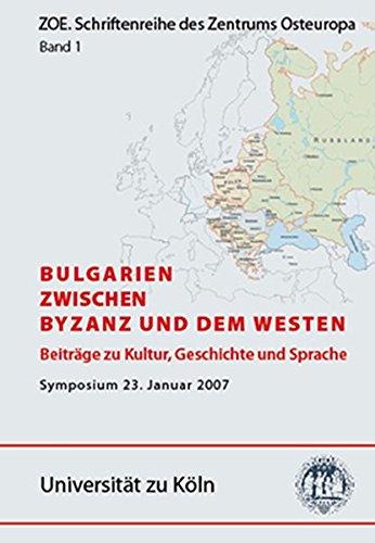 Bulgarien - zwischen Byzanz und dem Westen: Beiträge zu Kultur, Geschichte und Sprache