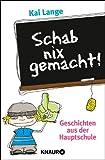 Schab nix gemacht!: Geschichten aus der Hauptschule von Kai Lange