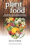 Plant Based Food: Plant Based Food - Der Leitfaden für gutes und gesundes Essen, grenzenlose Energie und einen besseren Körpe