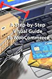 A Step-by-Step Visual Guide to WooCommerce