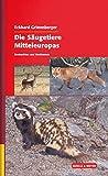 Die Säugetiere Mitteleuropas: Beobachten und Bestimmen
