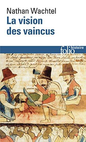 La Vision des vaincus: Les Indiens du Pérou devant la Conquête espagnole (1530-1570)