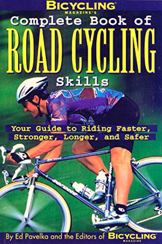 Bicycling Magazine's Complete Book of Road Cycling Skills: Your Guide to Riding Faster, Stronger, Longer, and Safer PDF Books