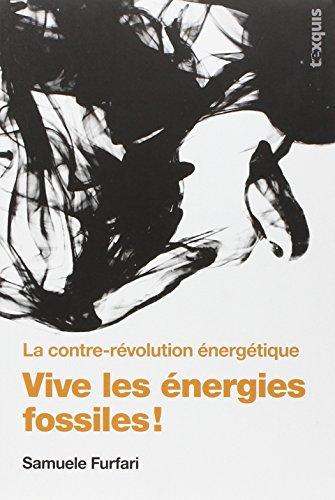Vive les énergies fossiles ! : La contre-révolution énergétique