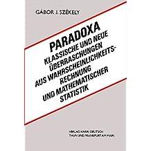 Paradoxa: Klassische und neue Überraschungen aus Wahrscheinlichkeitsrechung und mathematischer Statistik