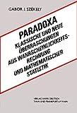 Paradoxa: Klassische und neue Überraschungen aus Wahrscheinlichkeitsrechung und mathematischer Statistik - Gabor J. Szekely