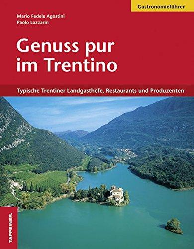 Genussreisen im Trentino - Die besten Restaurants, Gasthöfe und Produzenten par Mario Agostini