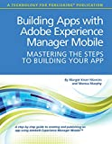 Building Apps with Adobe Experience Manager Mobile: Mastering the Steps to Building Your App