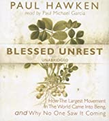 Blessed Unrest: How the Largest Movement in the World Came into Being and Why No One Saw It Coming by Paul Hawken (2007-05-10)