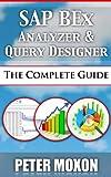 SAP BEx Analyzer And Query Designer - The Complete Guide