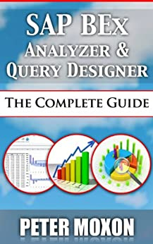SAP BEx Analyzer And Query Designer - The Complete Guide (English Edition) par [Moxon, Peter]