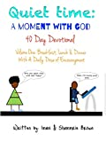 Quiet Time: A Moment With God 40 Day Devotional: Breakfast, Lunch & Dinner with a Daily Dose of Encouragement (Volume Book 1)