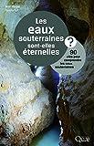 Les eaux souterraines sont elles éternelles ? 90 clés pour comprendre les eaux souterraines