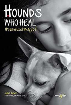 Hounds who heal: It's a kind of magic by [Kent, Chris]