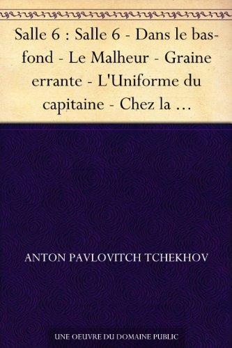 Couverture du livre Salle 6 : Salle 6 - Dans le bas-fond - Le Malheur - Graine errante - L'Uniforme du capitaine - Chez la maréchale de la noblesse - Vieillesse - Angoisse
