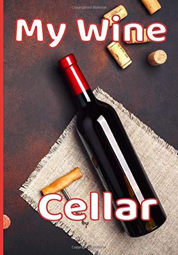 My wine cellar: This notebook is the ideal size for lovers of good wines to note the characteristics of their best wines.   121 pages 7X10 -