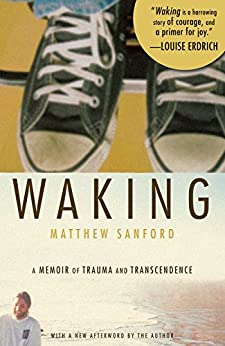 Waking: A Memoir of Trauma and Transcendence: A Passage into Body von [Sanford, Matthew W.]